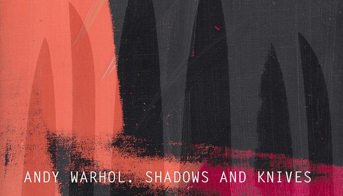 Andy Warhol: Shadows and Knives