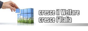 CRESCE IL WELFARE CRESCE L'ITALIA