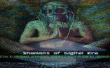Shamans of digital era