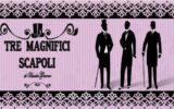 Tre Magnifici Scapoli