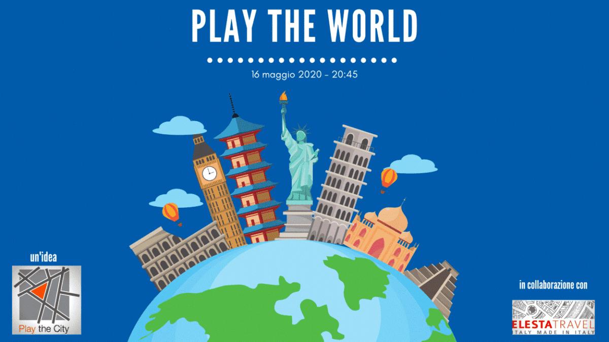 Play the world dal divano di casa alla scoperta del mondo