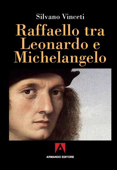 Raffaello tra Leonardo e Michelangelo