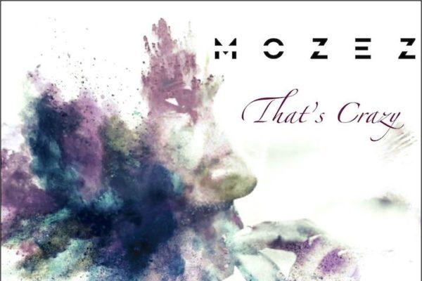 """Conosciamo Mozez e il suo nuovo singolo """"That's Crazy"""""""