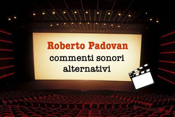 """Conosciamo Roberto Padovan e """"Commenti alternativi sonori"""""""