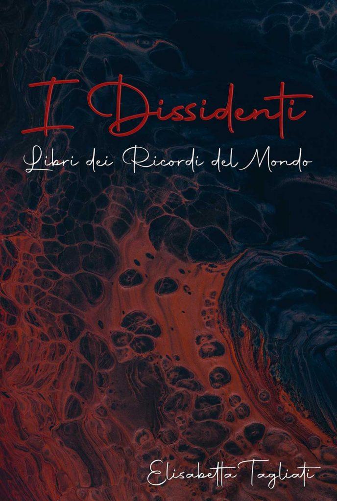 I Dissidenti di Elisabetta Tagliati